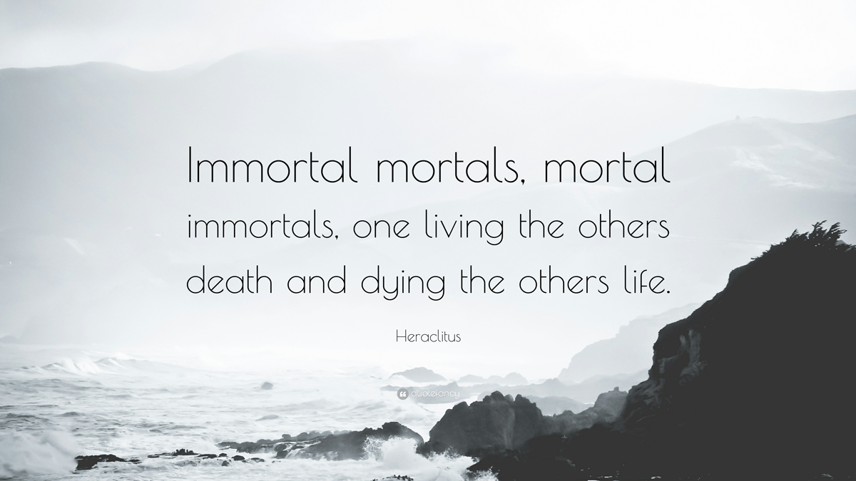 Quote-immortal-mortals-heraclitus